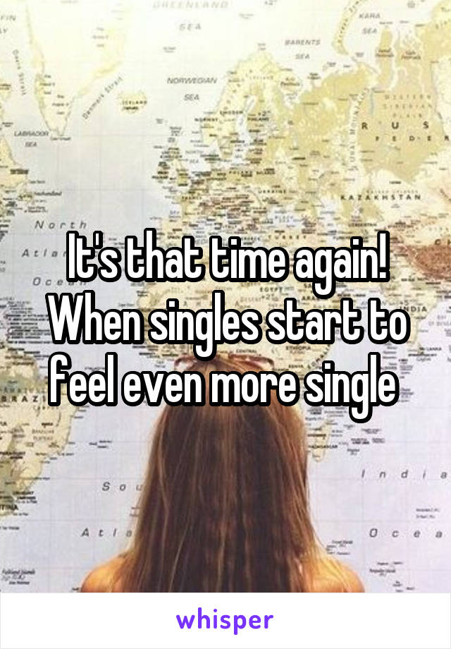 It's that time again! When singles start to feel even more single