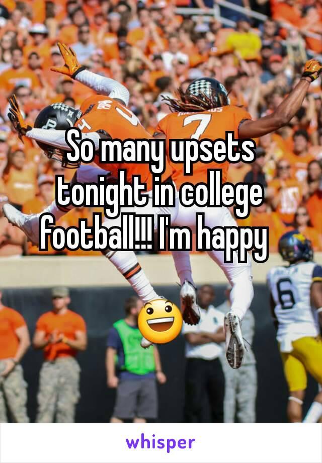 So many upsets tonight in college football!!! I'm happy    😃