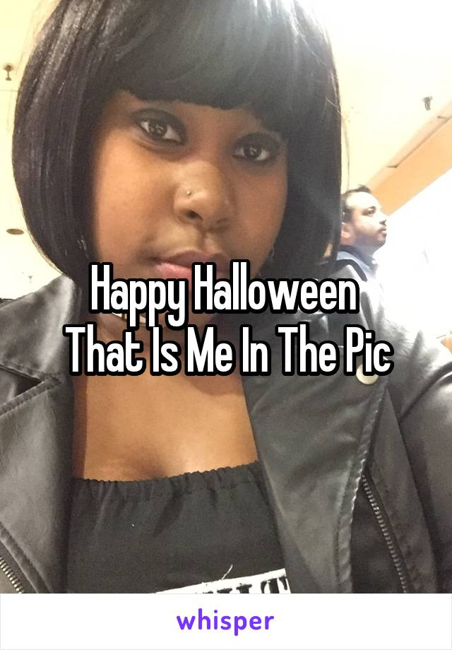 Happy Halloween  That Is Me In The Pic
