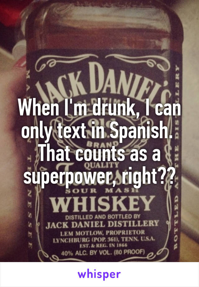 When I'm drunk, I can only text in Spanish.  That counts as a superpower, right??