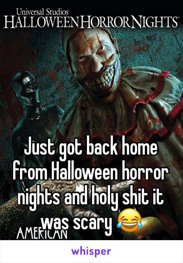 Just got back home from Halloween horror nights and holy shit it was scary 😂