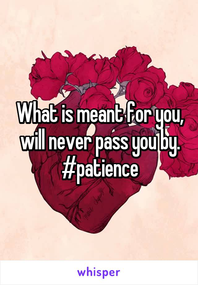 What is meant for you, will never pass you by. #patience