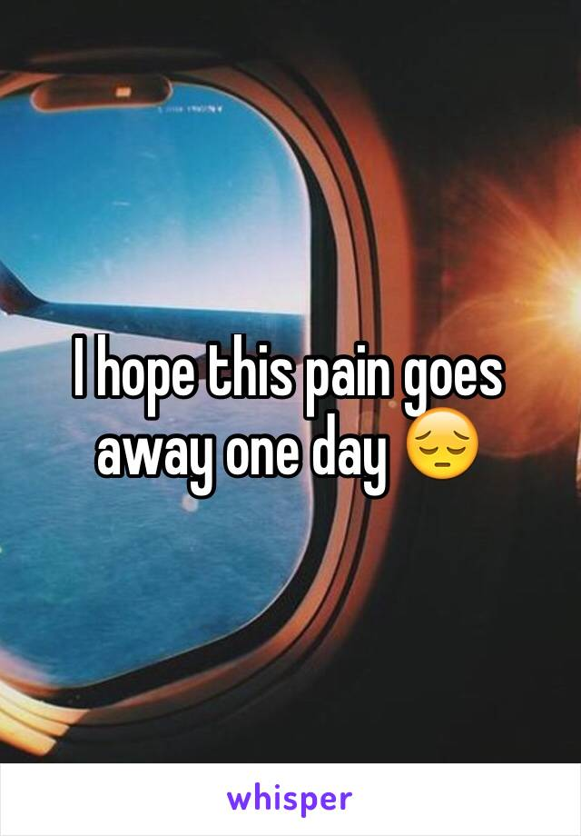 I hope this pain goes away one day 😔