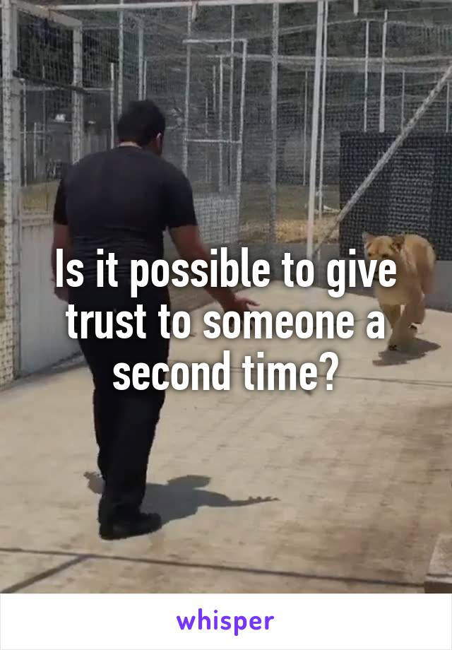 Is it possible to give trust to someone a second time?