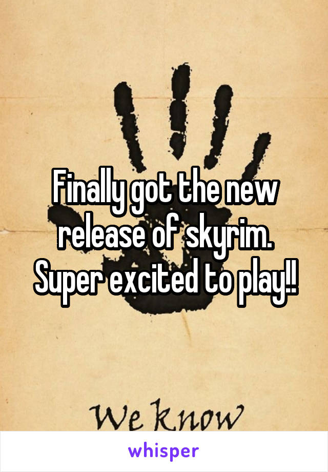 Finally got the new release of skyrim. Super excited to play!!