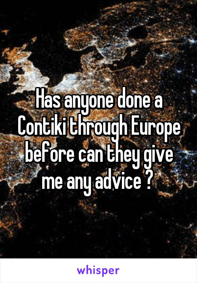 Has anyone done a Contiki through Europe before can they give me any advice ?
