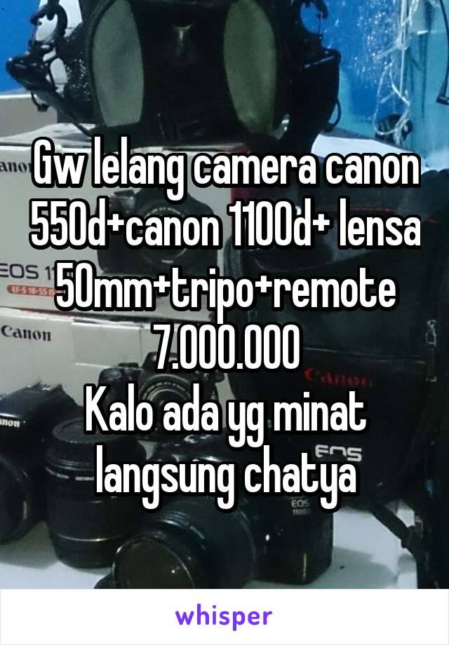 Gw lelang camera canon 550d+canon 1100d+ lensa 50mm+tripo+remote 7.000.000 Kalo ada yg minat langsung chatya