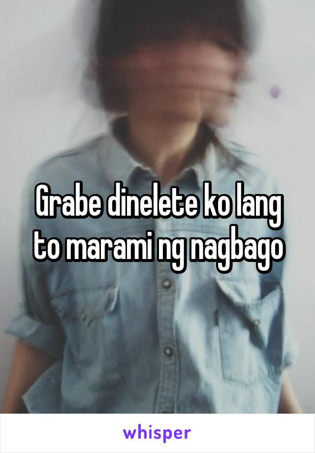 Grabe dinelete ko lang to marami ng nagbago