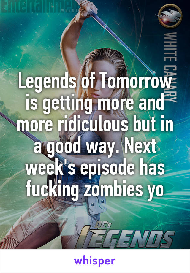 Legends of Tomorrow is getting more and more ridiculous but in a good way. Next week's episode has fucking zombies yo