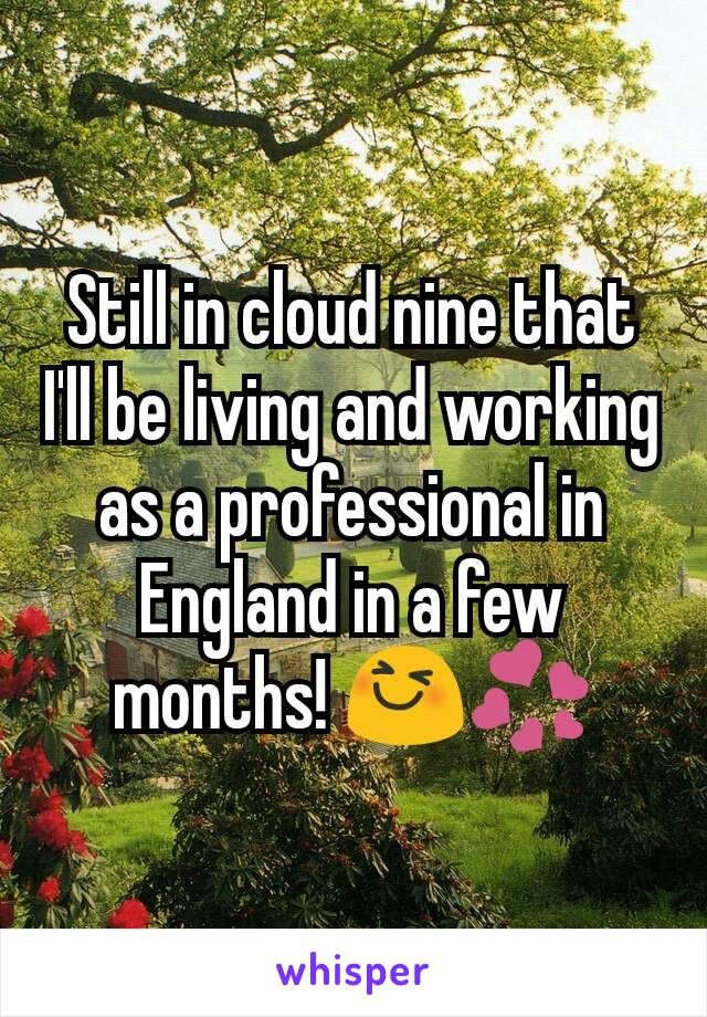 Still in cloud nine that I'll be living and working as a professional in England in a few months! 😆💞