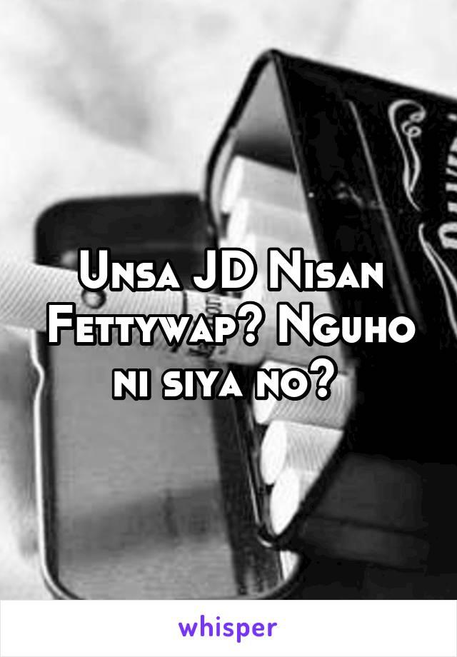 Unsa JD Nisan Fettywap? Nguho ni siya no?