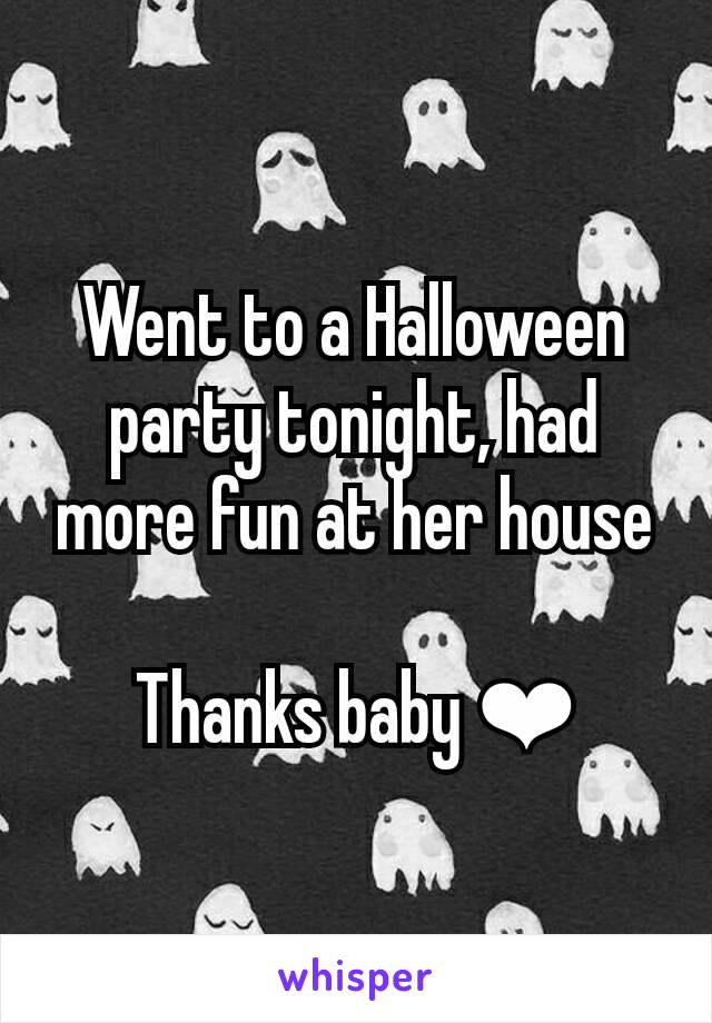 Went to a Halloween party tonight, had more fun at her house  Thanks baby ❤