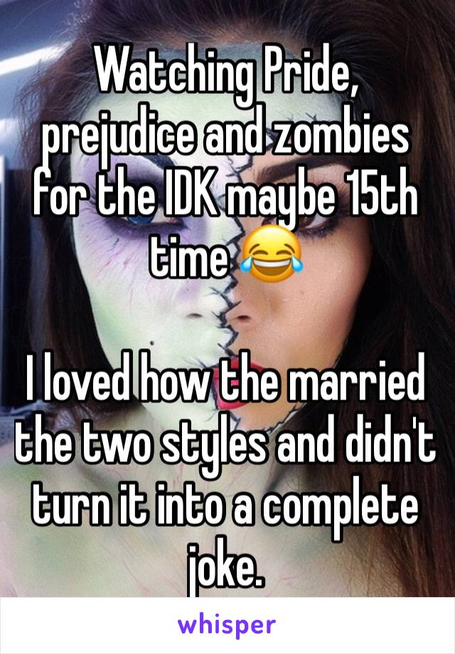Watching Pride, prejudice and zombies for the IDK maybe 15th time 😂   I loved how the married the two styles and didn't turn it into a complete joke.
