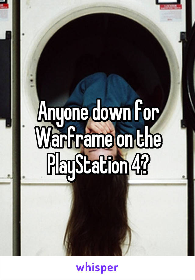 Anyone down for Warframe on the PlayStation 4?