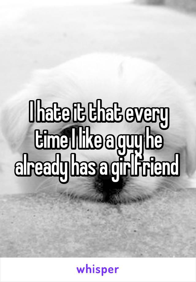 I hate it that every time I like a guy he already has a girlfriend
