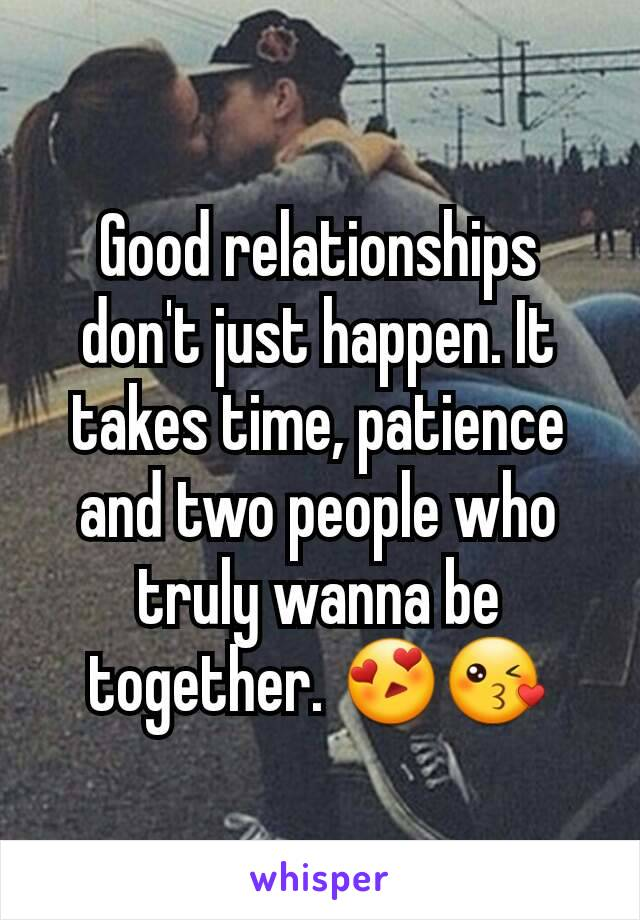Good relationships don't just happen. It takes time, patience and two people who truly wanna be together. 😍😘