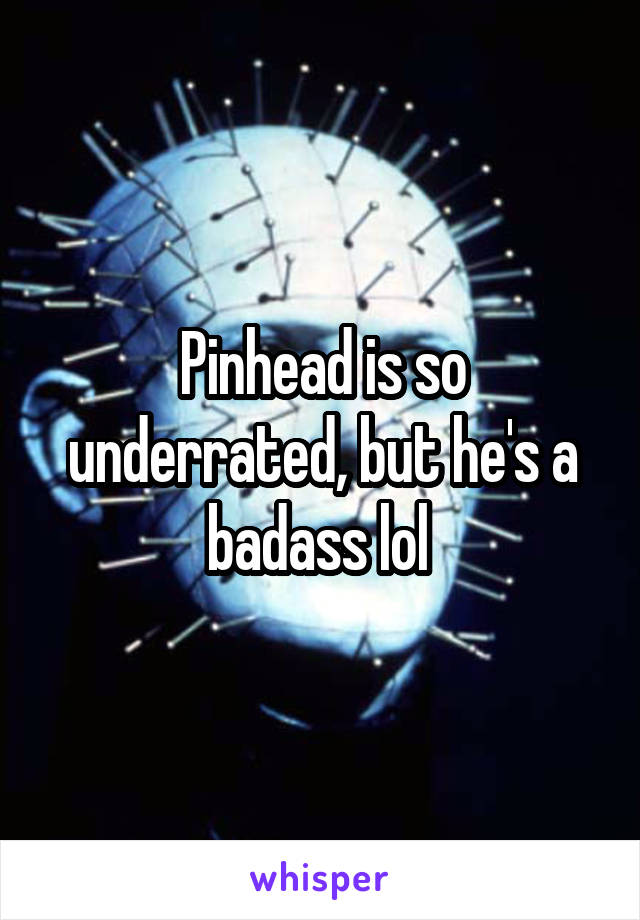 Pinhead is so underrated, but he's a badass lol