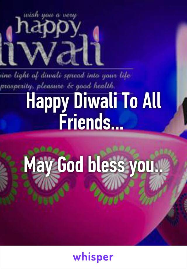 Happy Diwali To All Friends...   May God bless you..