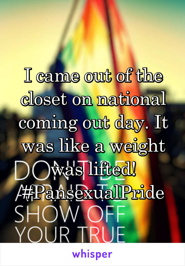 I came out of the closet on national coming out day. It was like a weight was lifted! #PansexualPride
