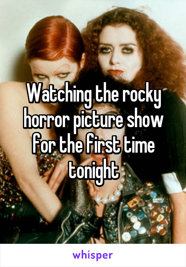 Watching the rocky horror picture show for the first time tonight