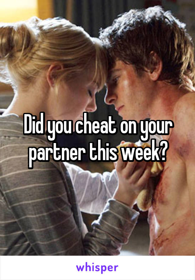 Did you cheat on your partner this week?