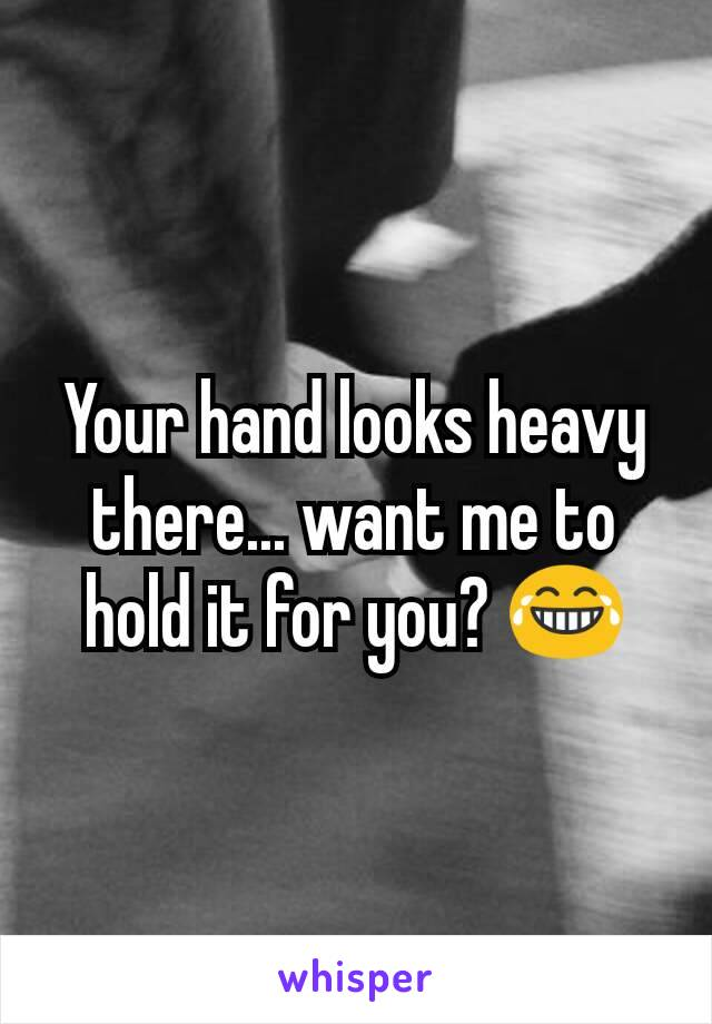 Your hand looks heavy there... want me to hold it for you? 😂