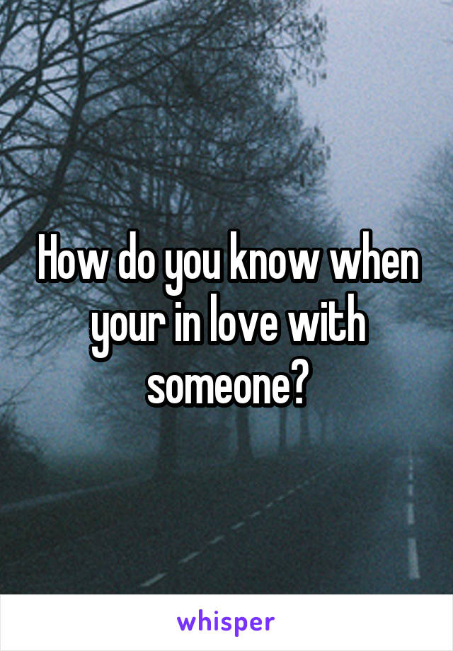How do you know when your in love with someone?