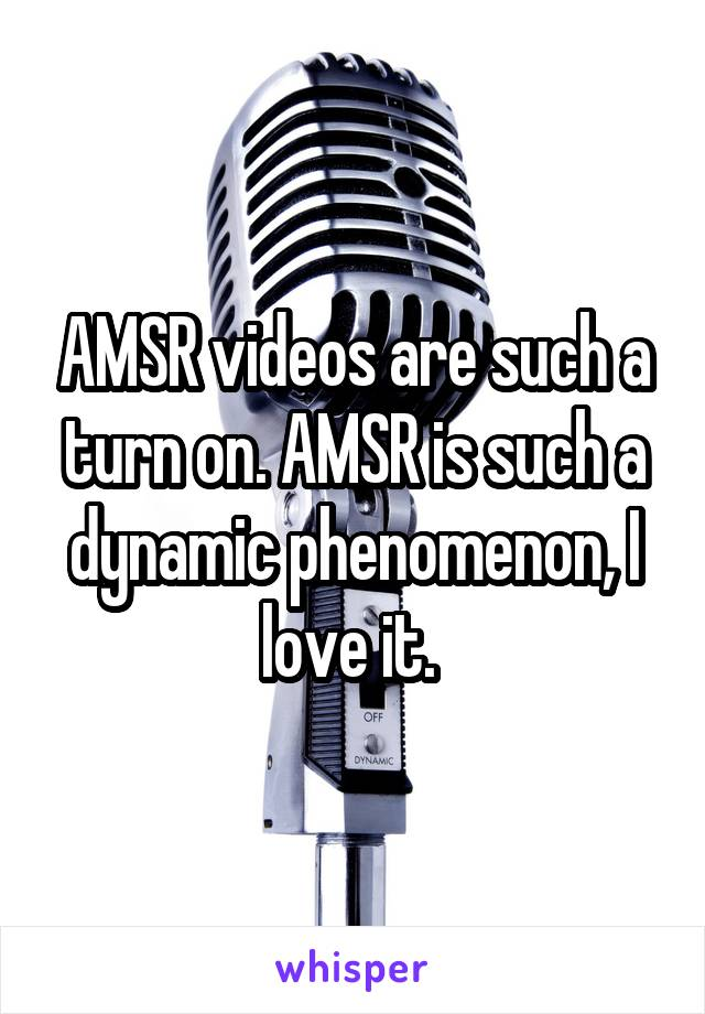 AMSR videos are such a turn on. AMSR is such a dynamic phenomenon, I love it.