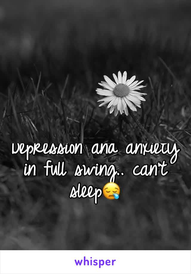 Depression and anxiety in full swing.. can't sleep😪