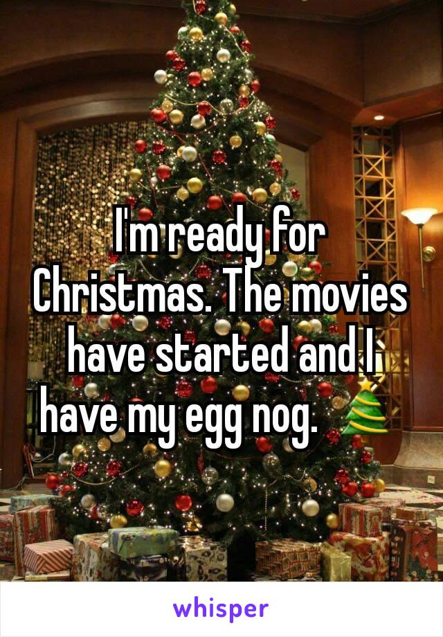 I'm ready for Christmas. The movies have started and I have my egg nog. 🎄