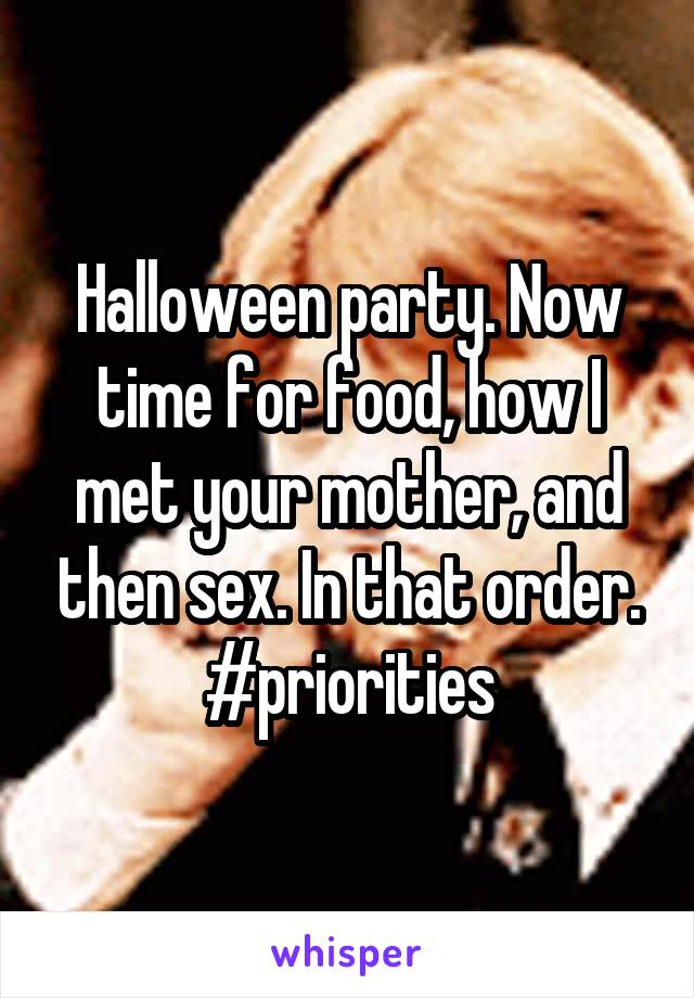 Halloween party. Now time for food, how I met your mother, and then sex. In that order. #priorities