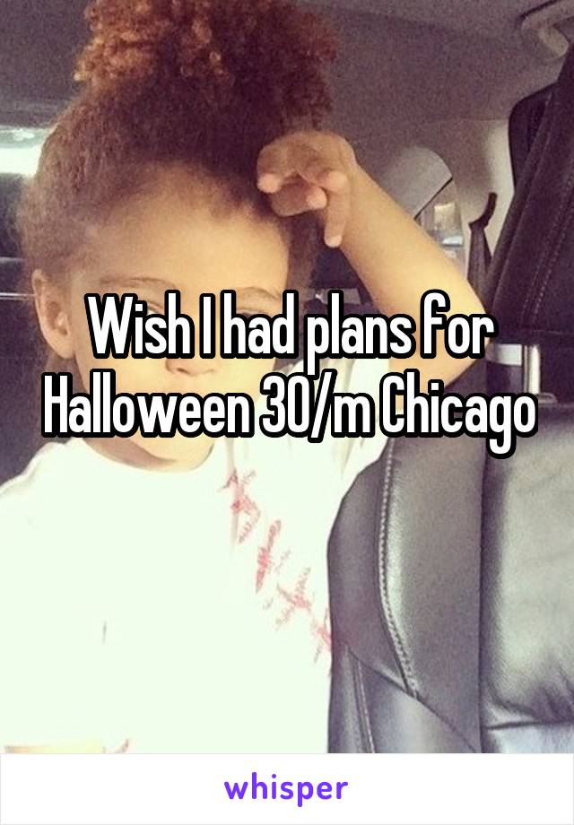 Wish I had plans for Halloween 30/m Chicago
