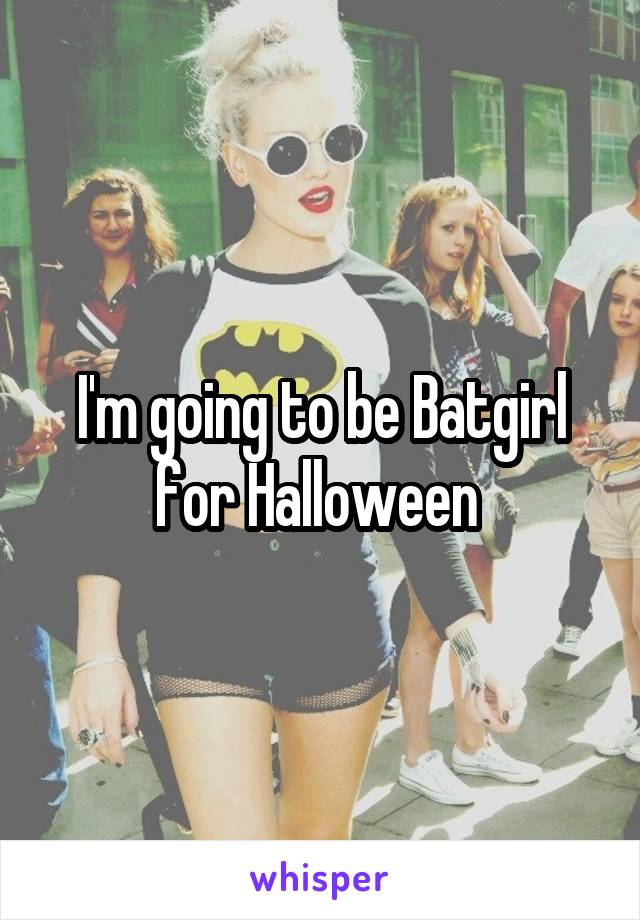 I'm going to be Batgirl for Halloween