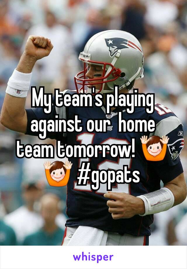 My team's playing against our  home team tomorrow! 🙌🙌 #gopats