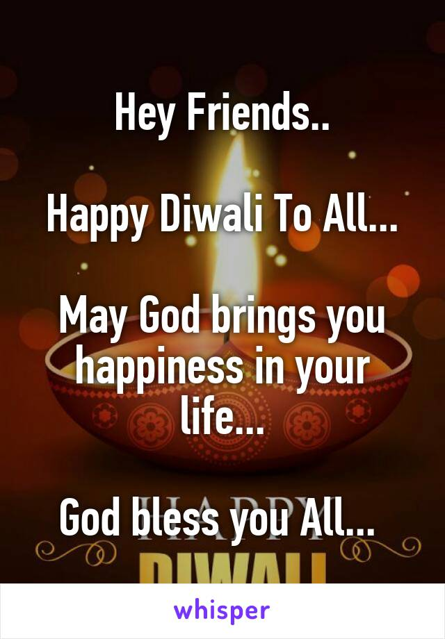 Hey Friends..  Happy Diwali To All...  May God brings you happiness in your life...  God bless you All...