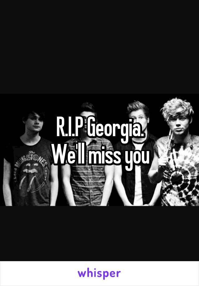 R.I.P Georgia. We'll miss you