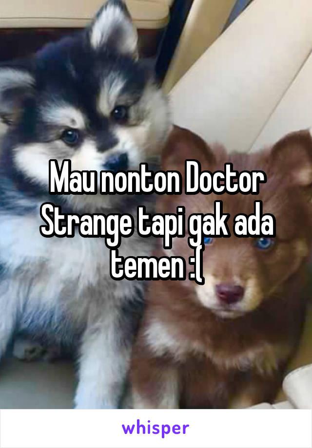 Mau nonton Doctor Strange tapi gak ada temen :(