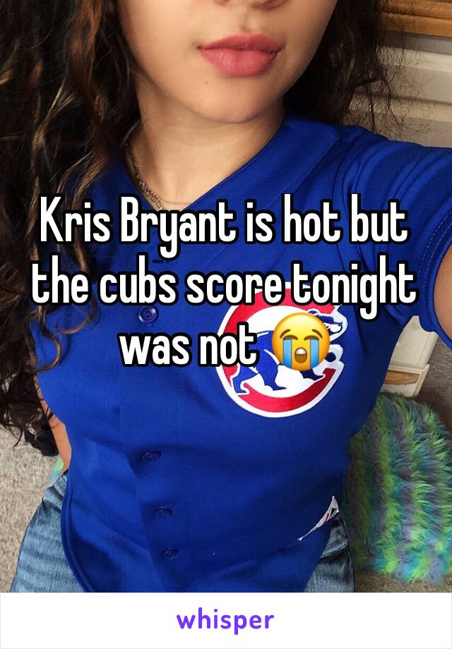 Kris Bryant is hot but the cubs score tonight was not 😭
