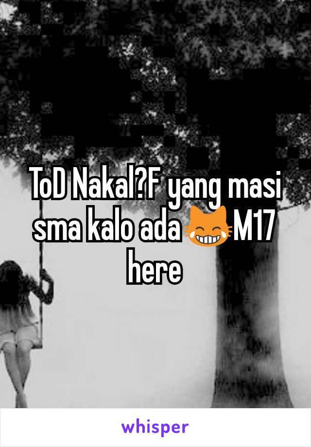 ToD Nakal?F yang masi sma kalo ada😹M17 here