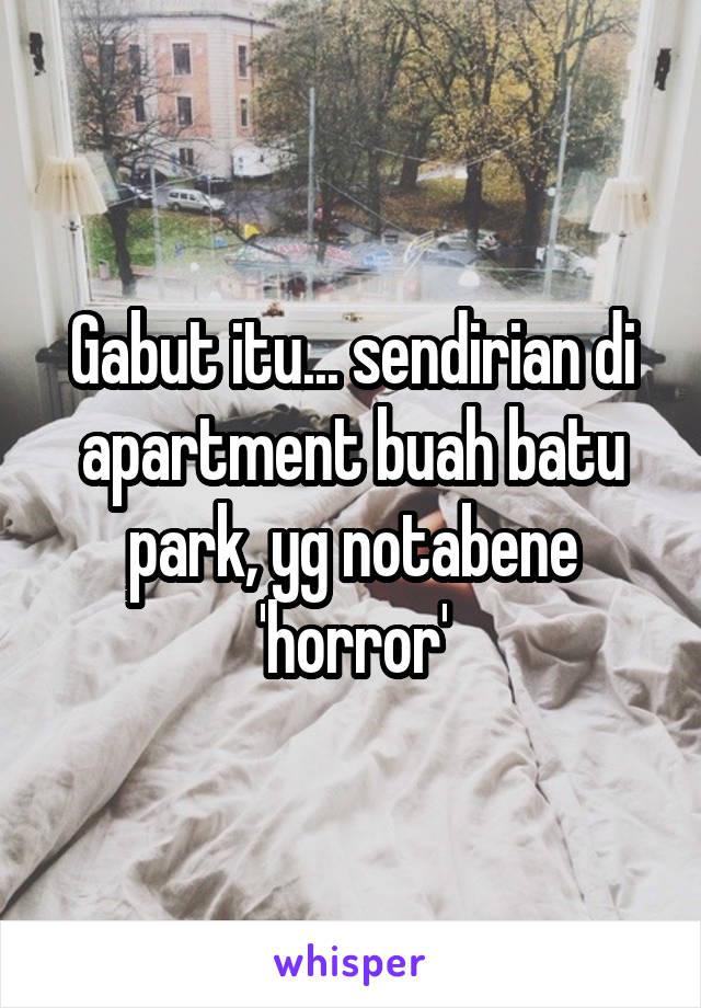 Gabut itu... sendirian di apartment buah batu park, yg notabene 'horror'