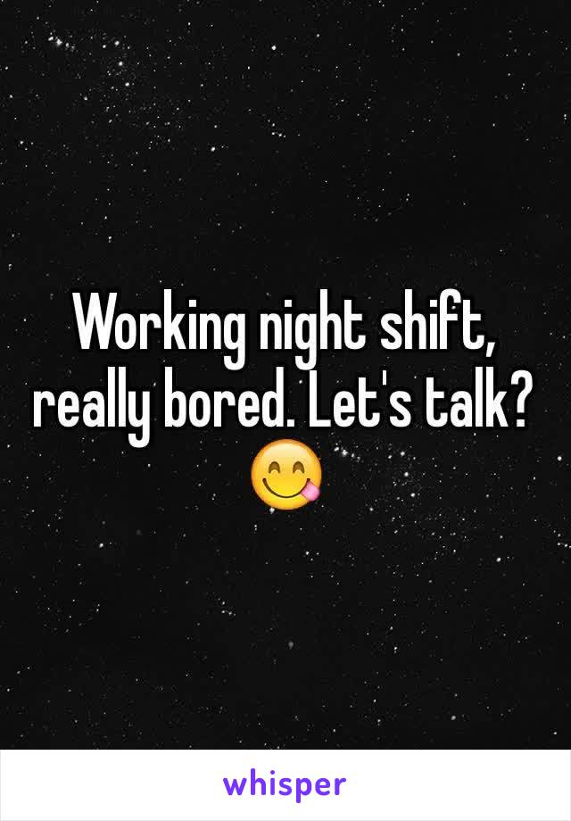 Working night shift, really bored. Let's talk?😋