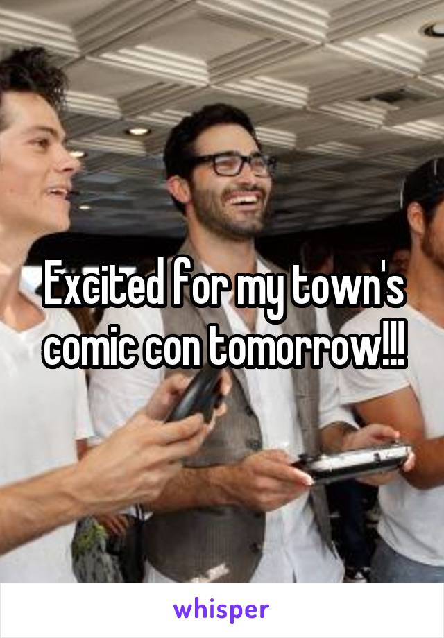 Excited for my town's comic con tomorrow!!!