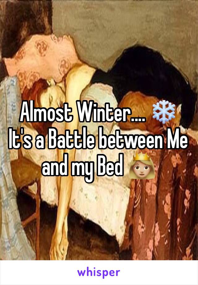 Almost Winter.... ❄️ It's a Battle between Me and my Bed 👸🏼