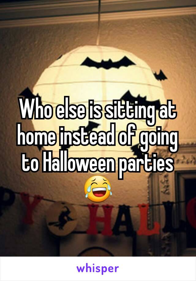 Who else is sitting at home instead of going to Halloween parties 😂