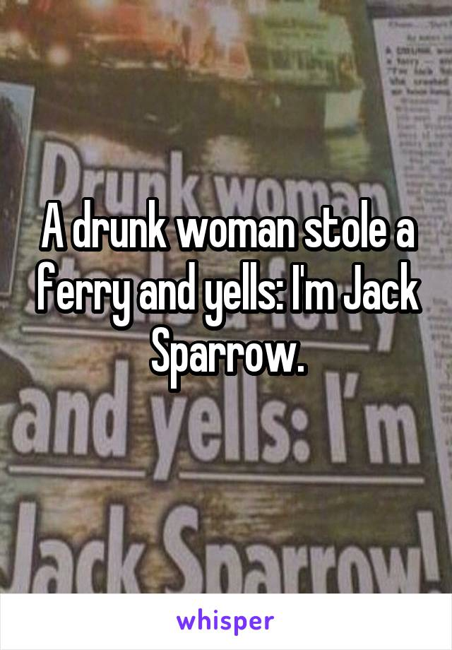 A drunk woman stole a ferry and yells: I'm Jack Sparrow.
