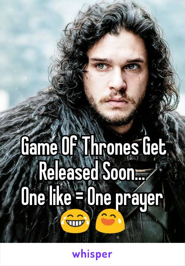 Game Of Thrones Get Released Soon...  One like = One prayer  😂 😅