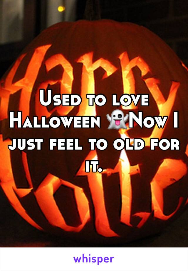 Used to love Halloween 👻Now I just feel to old for it.