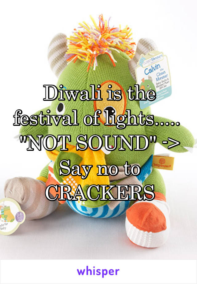 """Diwali is the festival of lights.....  """"NOT SOUND"""" -> Say no to CRACKERS"""
