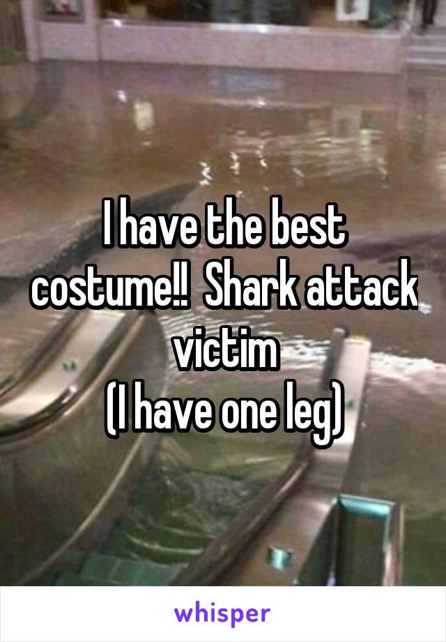 I have the best costume!!  Shark attack  victim  (I have one leg)