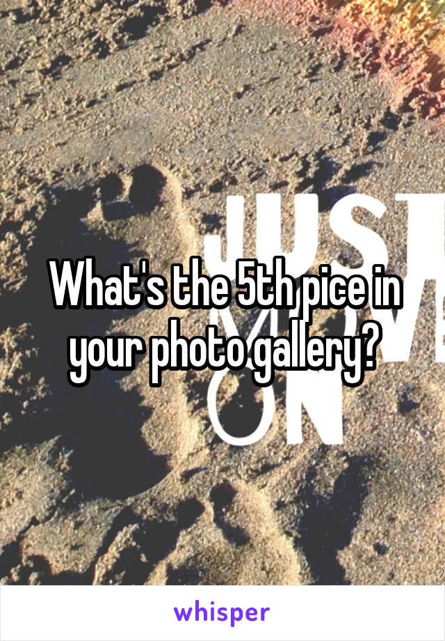 What's the 5th pice in your photo gallery?